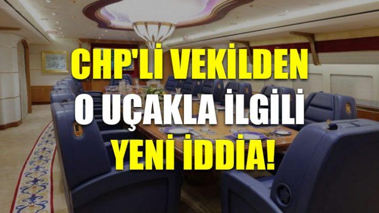 CHP'li vekilden o uçakla ilgili yeni iddia!