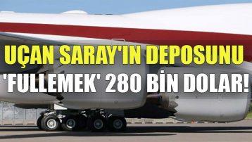 Uçan Saray'ın deposunu 'fullemek' 280 bin dolar!