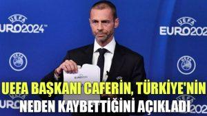 UEFA Başkanı Caferin, Türkiye'nin neden kaybettiğini açıkladı