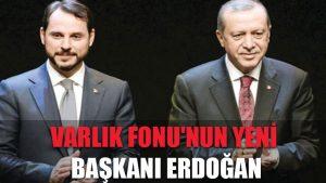Varlık Fonu'nun yeni başkanı Erdoğan