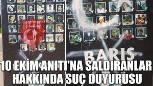 10 Ekim Anıtı'na saldıranlar hakkında suç duyurusu
