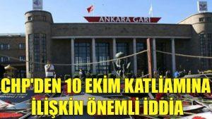 CHP'den 10 Ekim katliamına ilişkin önemli iddia