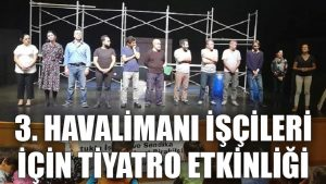 3. havalimanı işçileri için tiyatro etkinliği gerçekleştirildi
