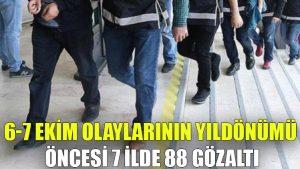 6-7 Ekim olaylarının yıldönümü öncesi 7 ilde 88 gözaltı