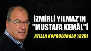 "İzmirli Yılmaz'ın ""Mustafa Kemâl""i"