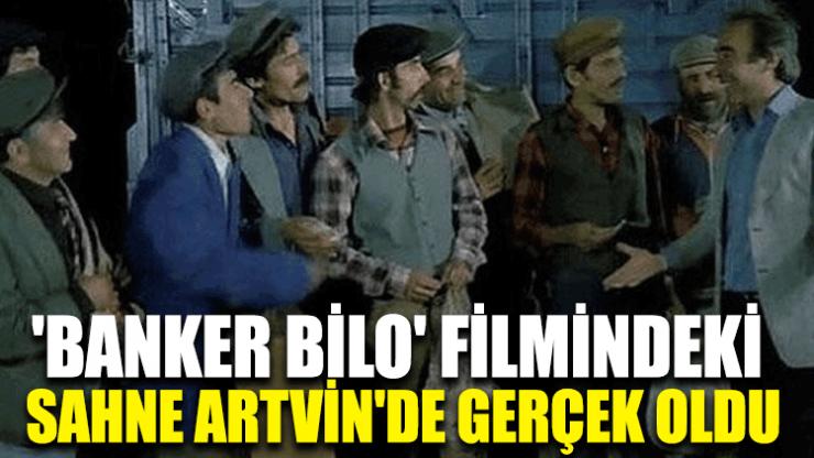 'Banker Bilo' filmindeki sahne Artvin'de gerçek oldu