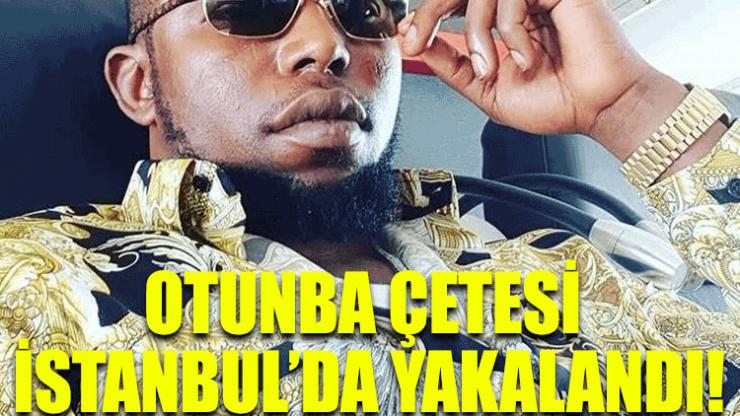 Otunba çetesi İstanbul'da yakalandı!