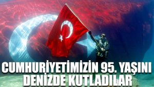 Cumhuriyetimizin 95. yaşını denizde kutladılar