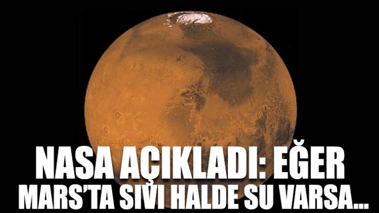 NASA açıkladı: Eğer Mars'ta sıvı halde su varsa…