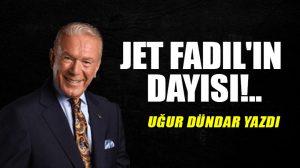 Jet Fadıl'ın dayısı!..