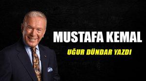 Mustafa Kemal…