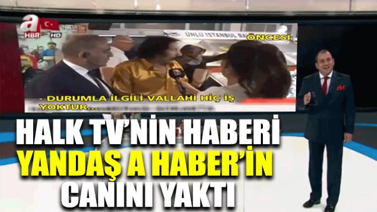 Halk TV'nin haberi yandaş A Haber'in canını yaktı