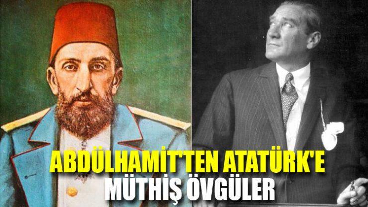 Abdülhamit'ten Atatürk'e müthiş övgüler