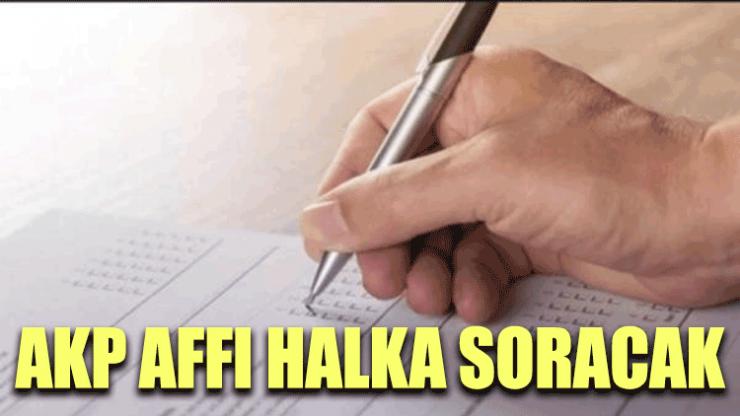 AKP affı halka soracak
