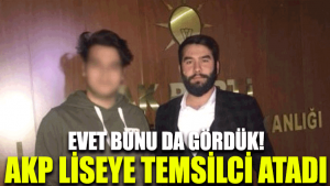 Evet bunu da gördük! AKP liseye temsilci atadı
