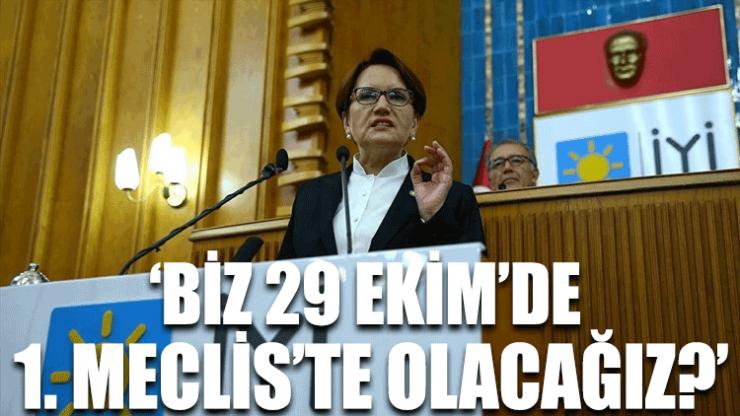 Meral Akşener: Biz 29 Ekim'de 1. Meclis'te olacağız!