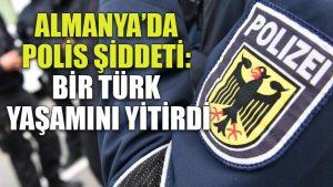 Almanya'da polis şiddeti: Bir Türk yaşamını yitirdi