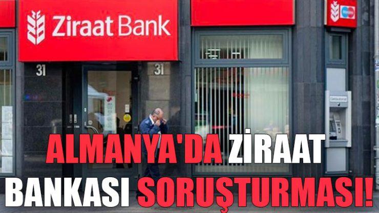 Almanya'da Ziraat Bankası soruşturması!