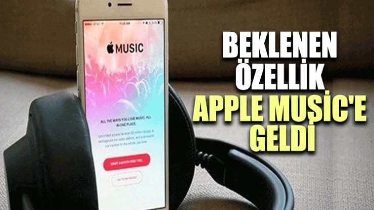 Beklenen özellik Apple Music'e geldi