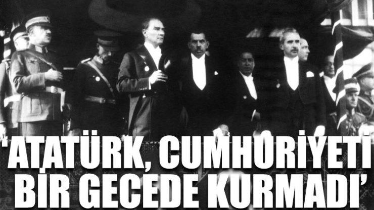 Naim Babüroğlu: Atatürk, Cumhuriyeti bir gecede kurmadı