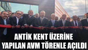 Antik kent üzerine yapılan AVM törenle açıldı