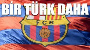 Barcelona'ya bir Türk daha