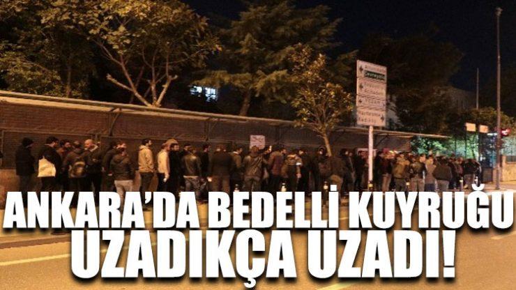 Ankara'da bedelli kuyruğu uzadıkça uzadı!