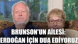 Brunson'un ailesi: Erdoğan için dua ediyoruz