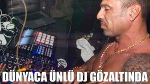 Dünyaca ünlü DJ gözaltında