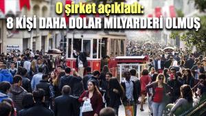 O şirket açıkladı: Türkiye'de 8 kişi daha dolar milyarderi olmuş