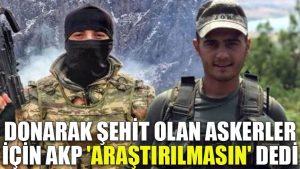 Donarak şehit olan askerler için AKP 'araştırılmasın' dedi