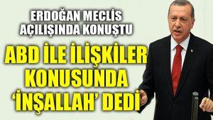 Erdoğan ABD ile ilişkiler konusunda meclis kürsüsünden 'inşallah' dedi