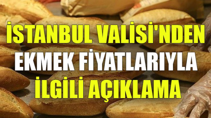 İstanbul Valisi'nden ekmek fiyatlarıyla ilgili açıklama