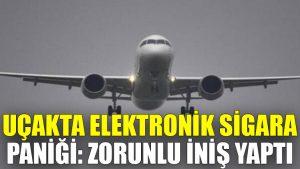 Uçakta elektronik sigara paniği: Zorunlu iniş yaptı