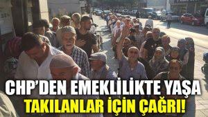 CHP'den emeklilikte yaşa takılanlar için çağrı!