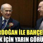 Erdoğan ile Bahçeli ittifak için yarın görüşecek