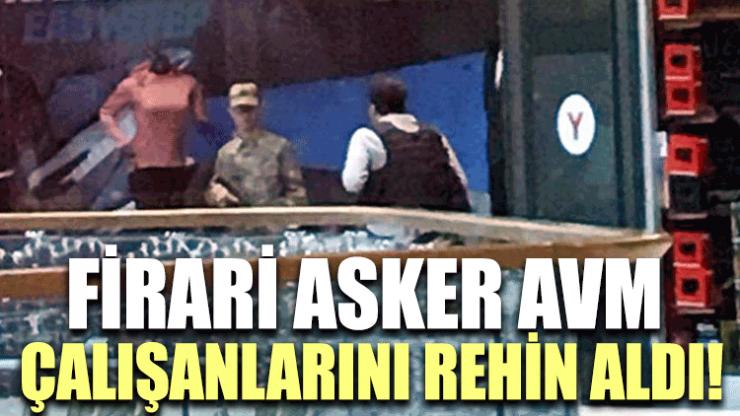Firari asker AVM çalışanlarını rehin aldı!