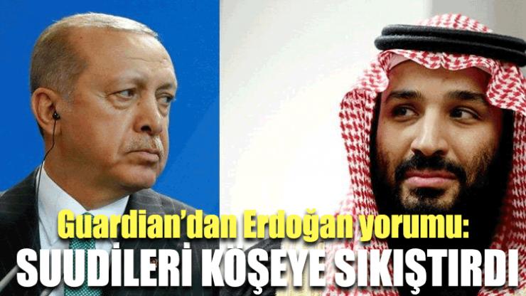 Guardian'dan Erdoğan yorumu: Suudileri köşeye sıkıştırdı
