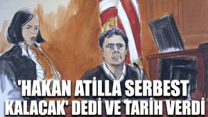 'Hakan Atilla serbest kalacak' dedi ve tarih verdi