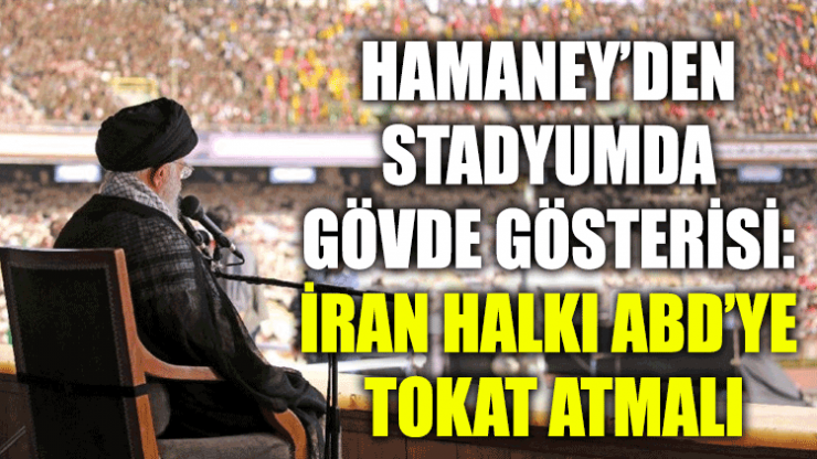 Hamaney'den stadyumda gövde gösterisi: İran halkı ABD'ye tokat atmalı