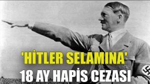 'Hitler selamına' 18 ay hapis cezası