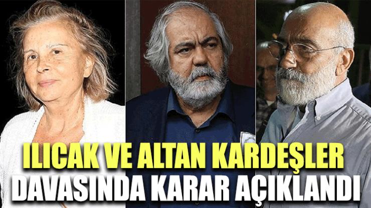 Ilıcak ve Altan kardeşler davasında gerekçeli karar açıklandı