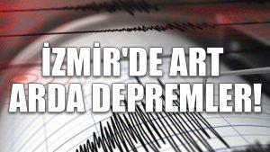 İzmir'de art arda depremler!