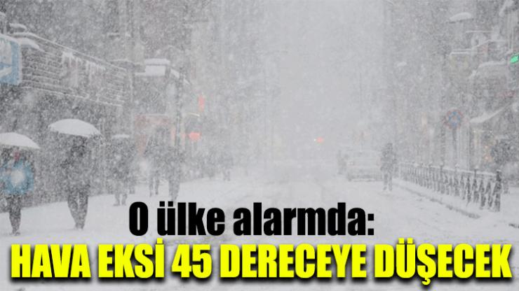 O ülke alarmda: Hava eksi 45 dereceye düşecek