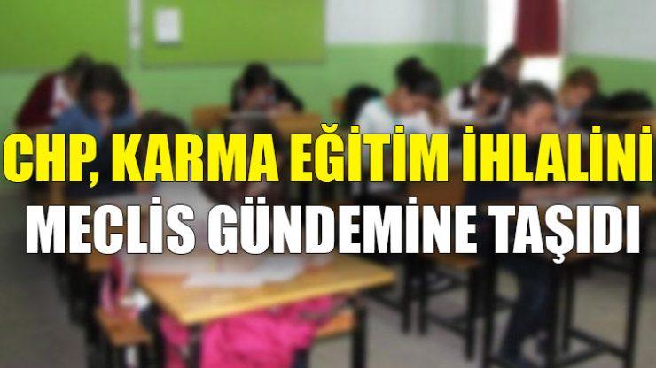CHP, karma eğitim ihlalini meclis gündemine taşıdı