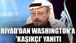 Riyad'dan Washington'a 'Kaşıkçı' yanıtı