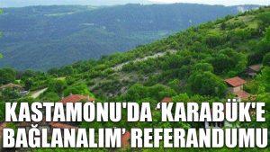 """Kastamonu'da, """"Karabük'e bağlanalım"""" referandumu"""