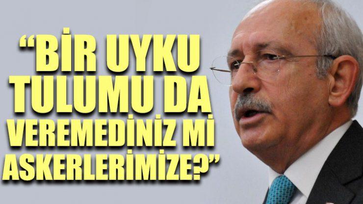 Kılıçdaroğlu: Bir uyku tulumu da veremediniz mi askerlerimize?