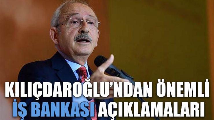 Kılıçdaroğlu'ndan çok önemli İş Bankası açıklaması