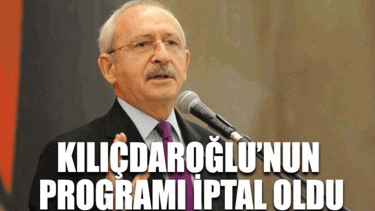 Kılıçdaroğlu'nun programı iptal oldu
